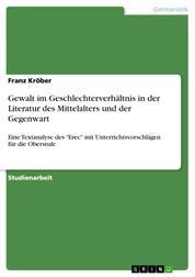 """Gewalt im Geschlechterverhältnis in der Literatur des Mittelalters und der Gegenwart - Eine Textanalyse des """"Erec"""" mit Unterrichtsvorschlägen für die Oberstufe"""