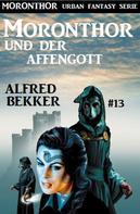 Alfred Bekker: Moronthor und der Affengott: Moronthor 13