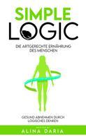 Alina Daria: Simple Logic – Die artgerechte Ernährung des Menschen