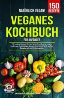 Katharina Janssen: Natürlich Vegan! – Veganes Kochbuch für Anfänger