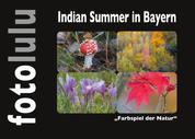 """Indian Summer in Bayern - """"Farbspiel der Natur"""""""