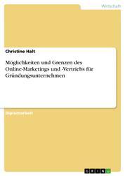 Möglichkeiten und Grenzen des Online-Marketings und -Vertriebs für Gründungsunternehmen
