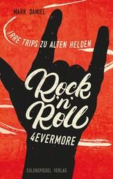 Rock'n'Roll 4evermore - Irre Trips zu alten Helden