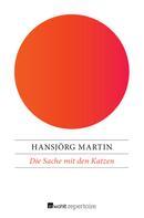 Hansjörg Martin: Die Sache mit den Katzen