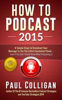 Paul Colligan: How To Podcast 2015