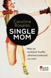 Single Mom - Was es wirklich heißt, alleinerziehend zu sein