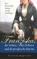Kristina Ruprecht: Franziska, der Schatz des Doktors und die preußische Marine ★★★★