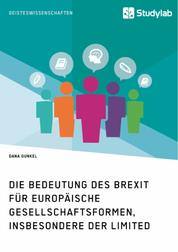 Die Bedeutung des Brexit für europäische Gesellschaftsformen, insbesondere der Limited