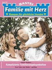 Familie mit Herz 95 - Familienroman - Komplizierte Familienangelegenheiten