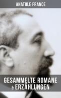 Anatole France: Gesammelte Romane & Erzählungen von Anatole France