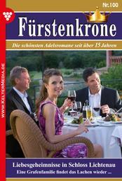 Fürstenkrone 100 – Adelsroman - Liebesgeheimnisse in Schloss Lichtenau