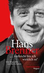 """Hans Brenner. """"vielleicht bin ich wirklich so"""" - Eine Biographie von Martin Kolozs"""