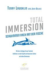 Total Immersion - Schwimmen nach Art der Fische - Mit der richtigen Kraul-Technik mühelos zu mehr Spaß und besseren Zeiten auf allen Distanzen