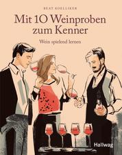 Mit 10 Weinproben zum Kenner - Wein spielend lernen