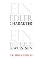 Alfred R Stielau-Pallas: Ein edler Charakter - ein höheres Bewußtsein
