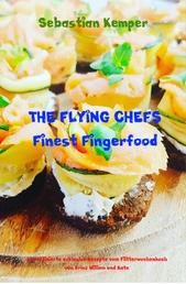 THE FLYING CHEFS Finest Fingerfood - 10 raffinierte exklusive Rezepte vom Flitterwochenkoch von Prinz William und Kate