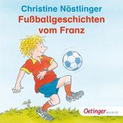 Alle Fußballgeschichten vom Franz - Ungekürzte Lesung