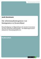 Janik Horstmann: Die Arbeitsmarktintegration von Immigranten in Deutschland
