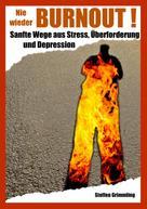 Steffen Grimmling: Nie wieder Burnout!