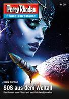 Clark Darlton: Planetenroman 30: SOS aus dem Weltall