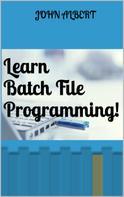 John Albert: Learn Batch File Programming! ★