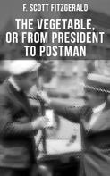 F. Scott Fitzgerald: THE VEGETABLE, OR FROM PRESIDENT TO POSTMAN