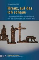 Hanns Sauter: Kreuz, auf das ich schaue