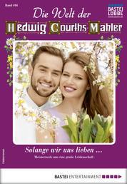 Die Welt der Hedwig Courths-Mahler 494 - Liebesroman - Solange wir uns lieben