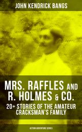 MRS. RAFFLES and R. HOLMES & CO. – 20+ Stories of the Amateur Cracksman's Family - Action Adventure Series