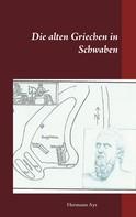 Hermann Ays: Die alten Griechen in Schwaben