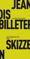 Jean François Billeter: Skizzen