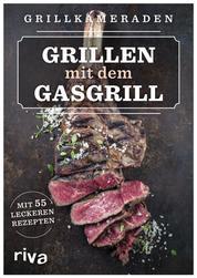 Grillen mit dem Gasgrill - Mit 55 leckeren Rezepten