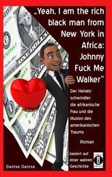"""""""Yeah, I am the rich black man from New York in Africa: Johnny Fuck Me Walker"""" - Der Heiratsschwindler, die afrikanische Frau und die Illusion des amerikanischen Traums"""