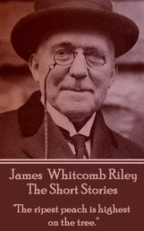 "The Short Stories - James Whitcomb Riley - ""The ripest peach is highest on the tree."""