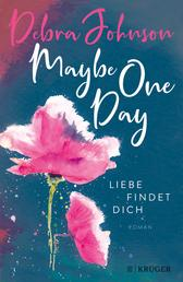 Maybe One Day - Liebe findet dich - Roman