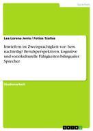 Lea Lorena Jerns: Inwiefern ist Zweisprachigkeit vor- bzw. nachteilig? Berufsperspektiven, kognitive und soziokulturelle Fähigkeiten bilingualer Sprecher