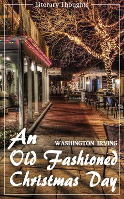 An Old Fashioned Christmas Day (Washington Irving) (Literary Thoughts Edition)