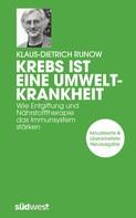 Klaus-Dietrich Runow: Krebs ist eine Umweltkrankheit