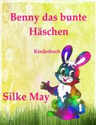 Silke May: Benny das bunte Häschen
