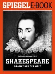 William Shakespeare - Dramatiker der Welt - Ein SPIEGEL E-Book