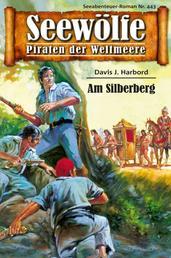 Seewölfe - Piraten der Weltmeere 443 - Am Silberberg