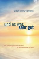 Siegfried Großmann: Und es war sehr gut