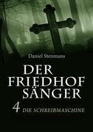Daniel Stenmans: Der Friedhofsänger 4: Die Schreibmaschine ★★★★