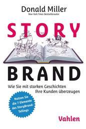 StoryBrand - Wie Sie mit starken Geschichten Ihre Kunden überzeugen