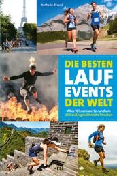 Die besten Lauf-Events der Welt - Alles Wissenswerte rund um 200 außergewöhnliche Strecken