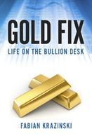 Fabian Krazinski: Gold Fix: Life on the Bullion Desk