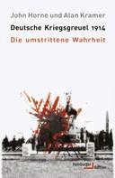 John Horne: Deutsche Kriegsgreuel 1914
