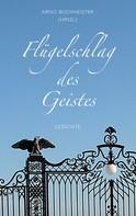 Arno Buchheister: Flügelschlag des Geistes