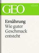 GEO Magazin: Ernährung: Wie guter Geschmack entsteht (GEO eBook Single)