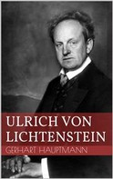 Gerhart Hauptmann: Ulrich von Lichtenstein